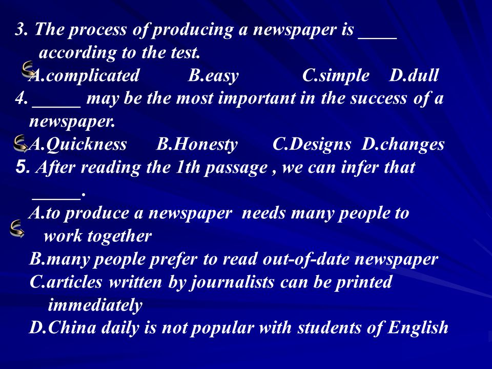 Choose the best answer. 1.When a newspaper reporter is doing his homework , he is _.