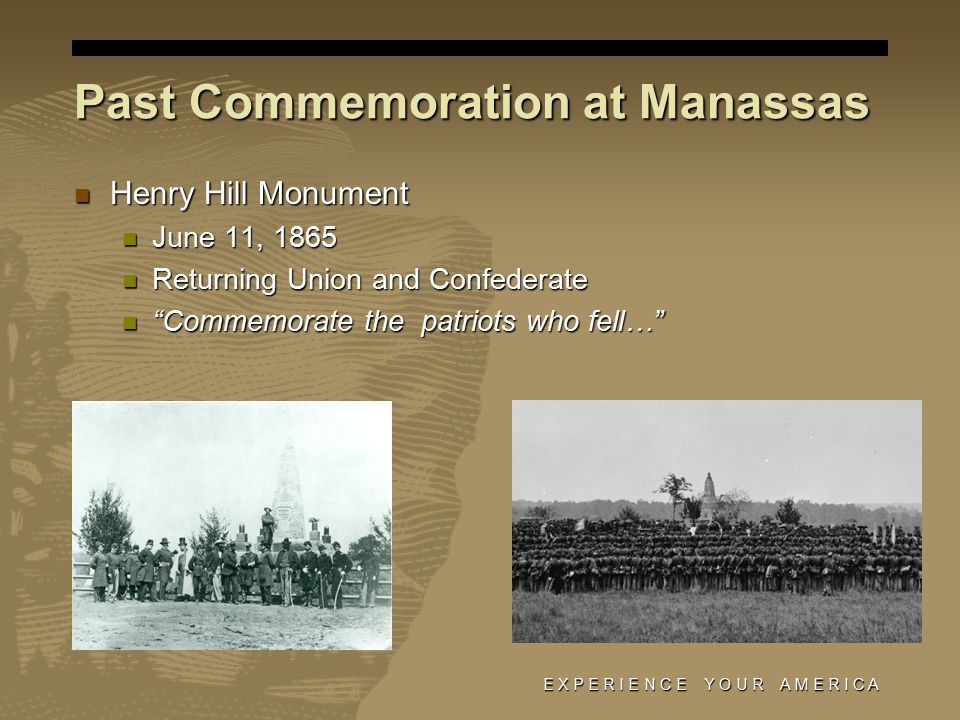 Past Commemoration at Manassas Henry Hill Monument Henry Hill Monument June 11, 1865 June 11, 1865 Returning Union and Confederate Returning Union and Confederate Commemorate the patriots who fell… Commemorate the patriots who fell…