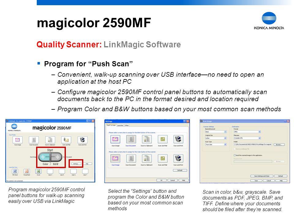 10 magicolor 2590MF Quality Scanner: LinkMagic Software  Konica Minolta Desktop Scan Utility –Puts convenient document management features at your fi