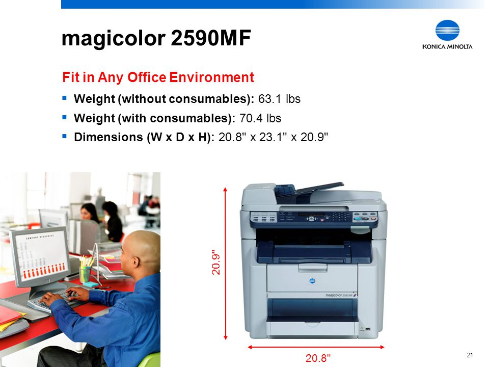 20 magicolor 2590MF Thin-Layer Roller Fusing System Short Warmup Waste Toner Storage Integrated part of the OPC belt Wide-angle laser unit Small size