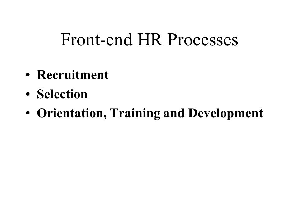Front-end HR Processes Recruitment Selection Orientation, Training and Development