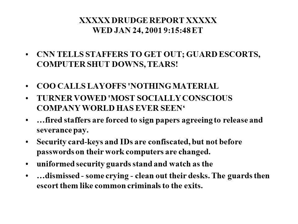 XXXXX DRUDGE REPORT XXXXX WED JAN 24, 2001 9:15:48 ET CNN TELLS STAFFERS TO GET OUT; GUARD ESCORTS, COMPUTER SHUT DOWNS, TEARS.