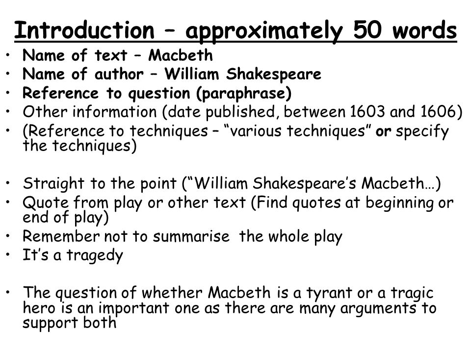 Introduction – approximately 50 words Name of text – Macbeth Name of author – William Shakespeare Reference to question (paraphrase) Other information