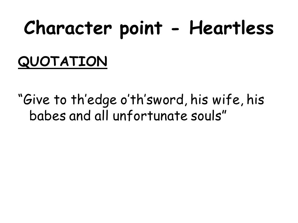 """Character point - Heartless QUOTATION """"Give to th'edge o'th'sword, his wife, his babes and all unfortunate souls"""""""