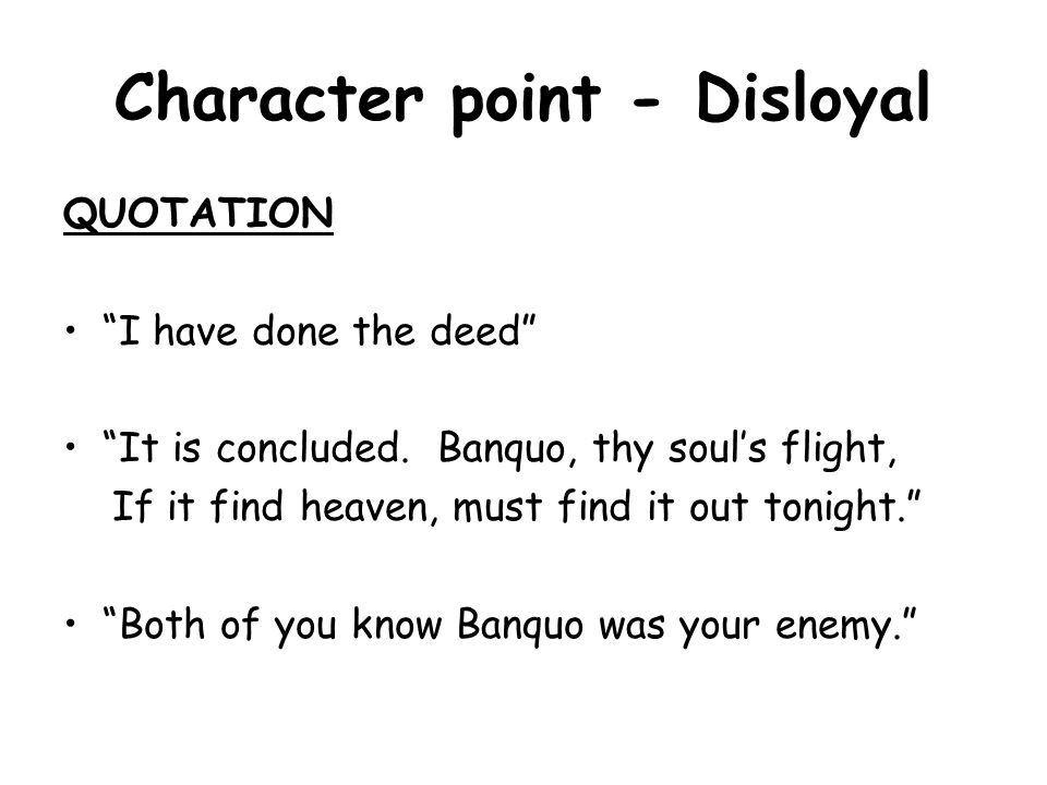 Character point - Disloyal QUOTATION I have done the deed It is concluded.