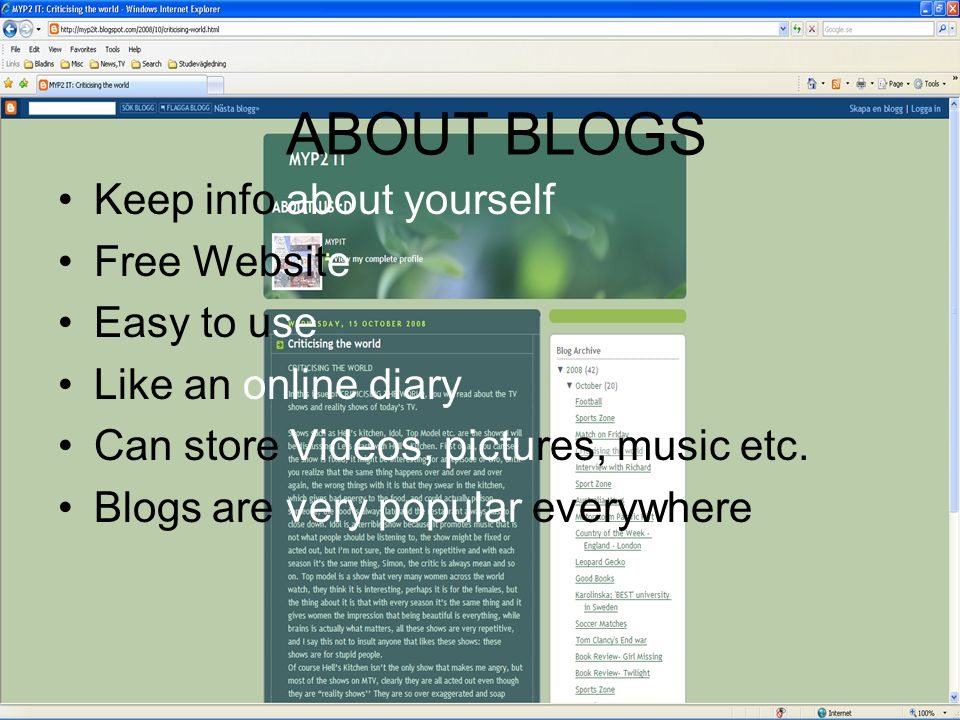 ABOUT BLOGS Keep info about yourself Free Website Easy to use Like an online diary Can store Videos, pictures, music etc.