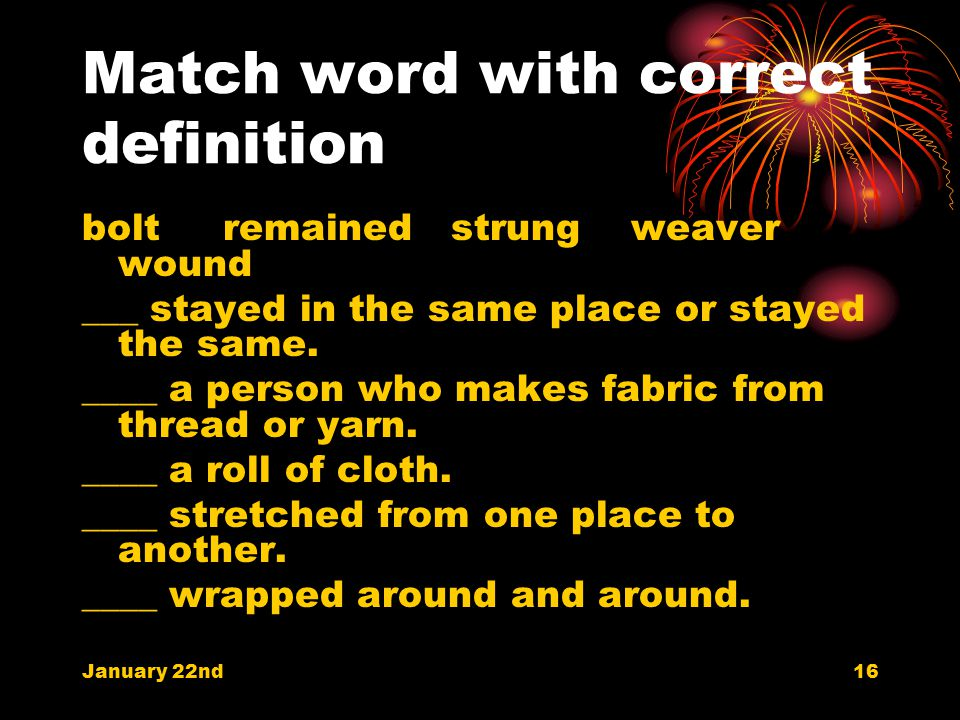 Definition remained---stayed in the same place or stayed the same. strung---stretched from one palace to another wound--- wrapped around and around we