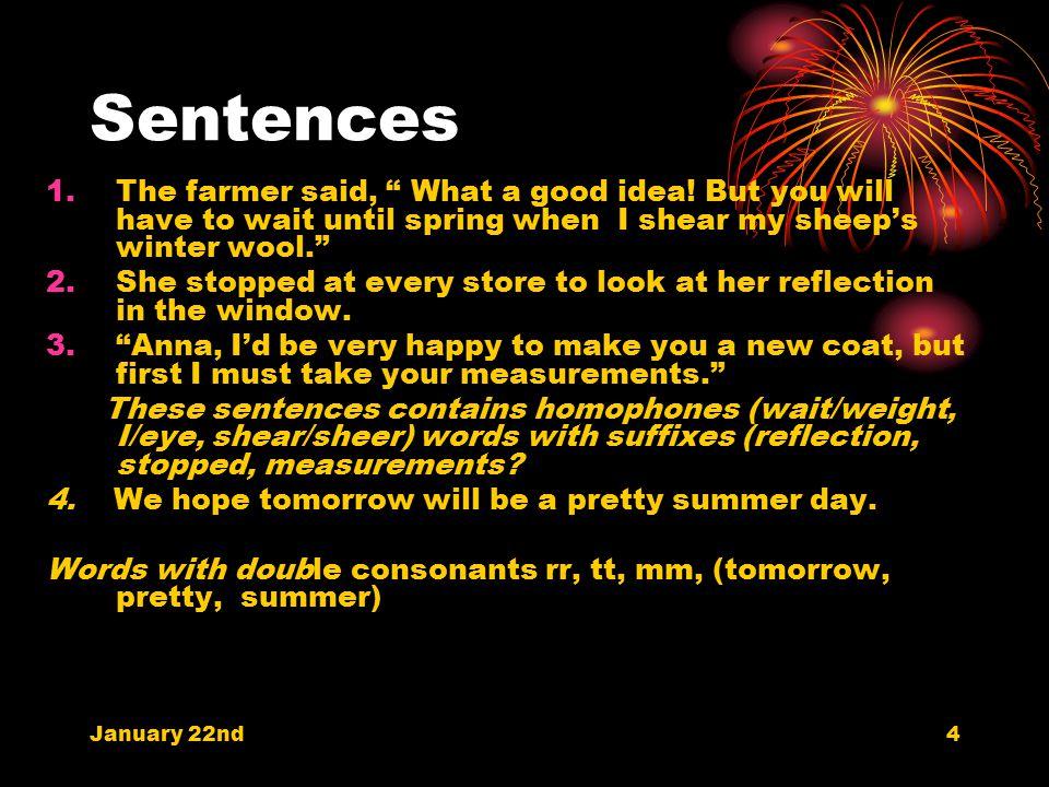 Sentences 1.The farmer said, What a good idea.