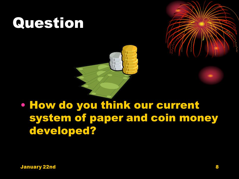 Focus Questions How would our lives be different if we no longer used paper and coins for money.