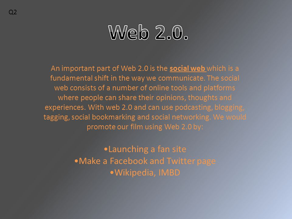 An important part of Web 2.0 is the social web which is a fundamental shift in the way we communicate.