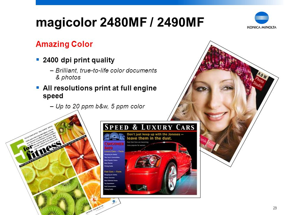 28 magicolor 2480MF / 2490MF  Fast—Average response time less than 1 minute  Toll-free, US-based, free for 5 years  Online Answer Base available 24/7 Easy to Use—Superb Tech Support This guy knew his stuff and told me exactly what to do.