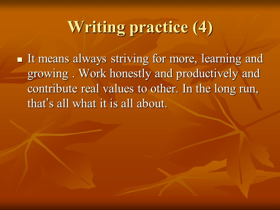 Writing practice (4) It means always striving for more, learning and growing.