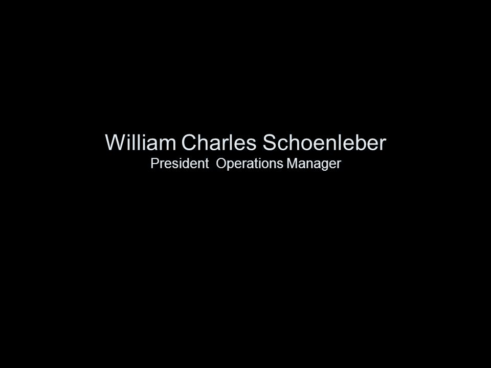 William Charles Schoenleber President Operations Manager