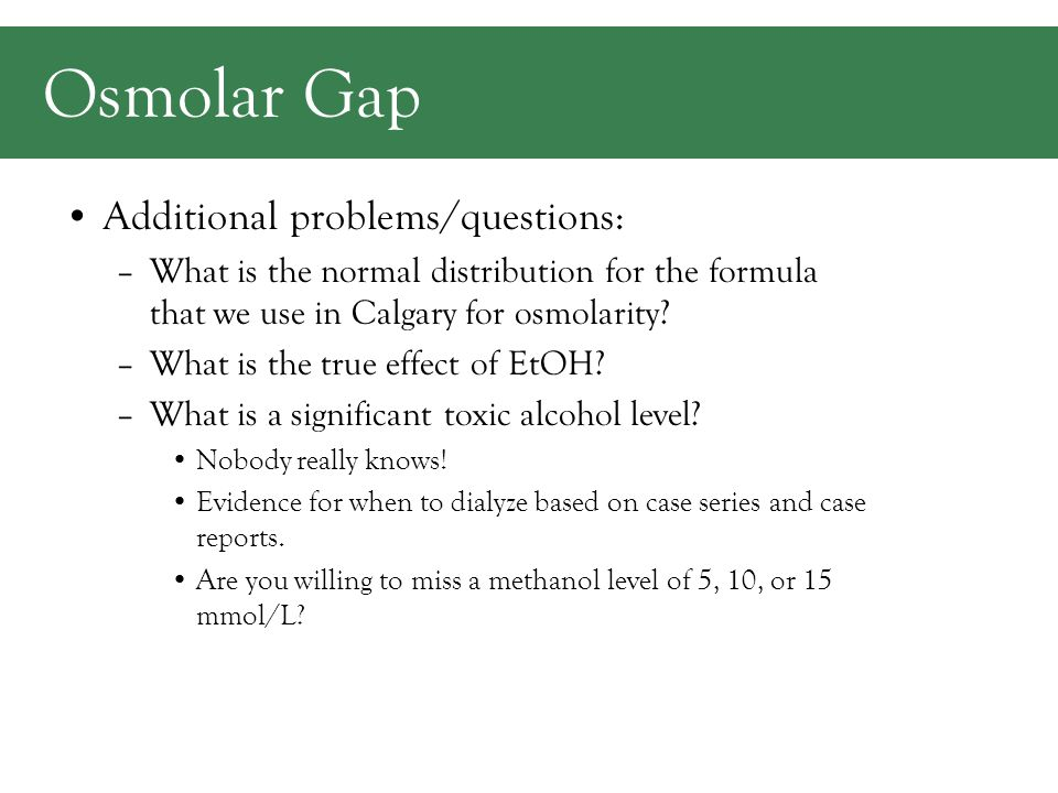 Additional problems/questions: –What is the normal distribution for the formula that we use in Calgary for osmolarity.