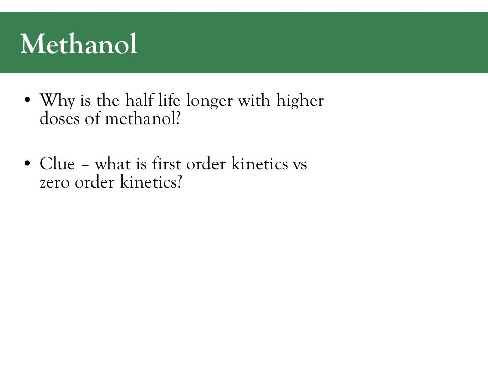 Methanol Why is the half life longer with higher doses of methanol.