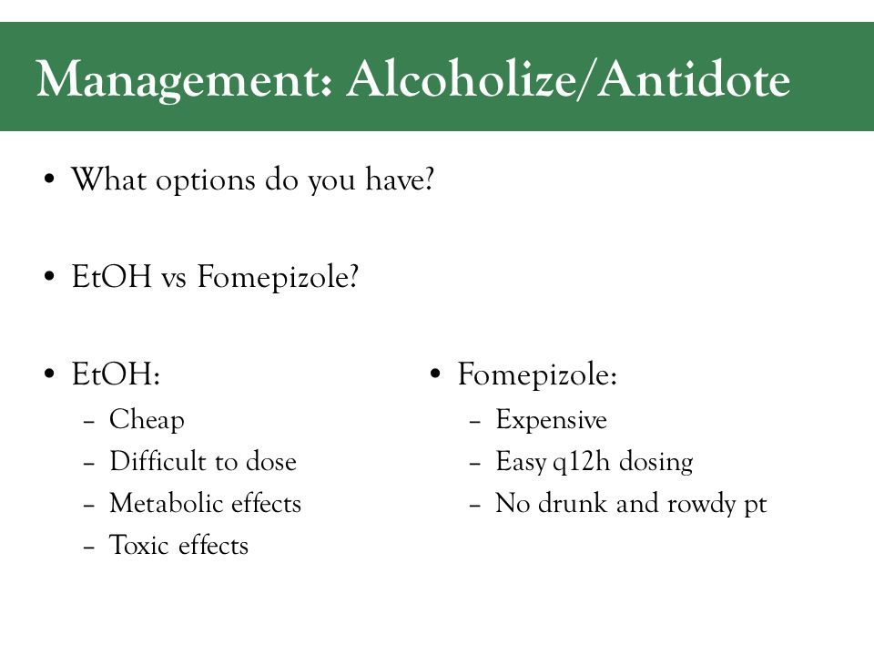 Management: Alcoholize/Antidote What options do you have.