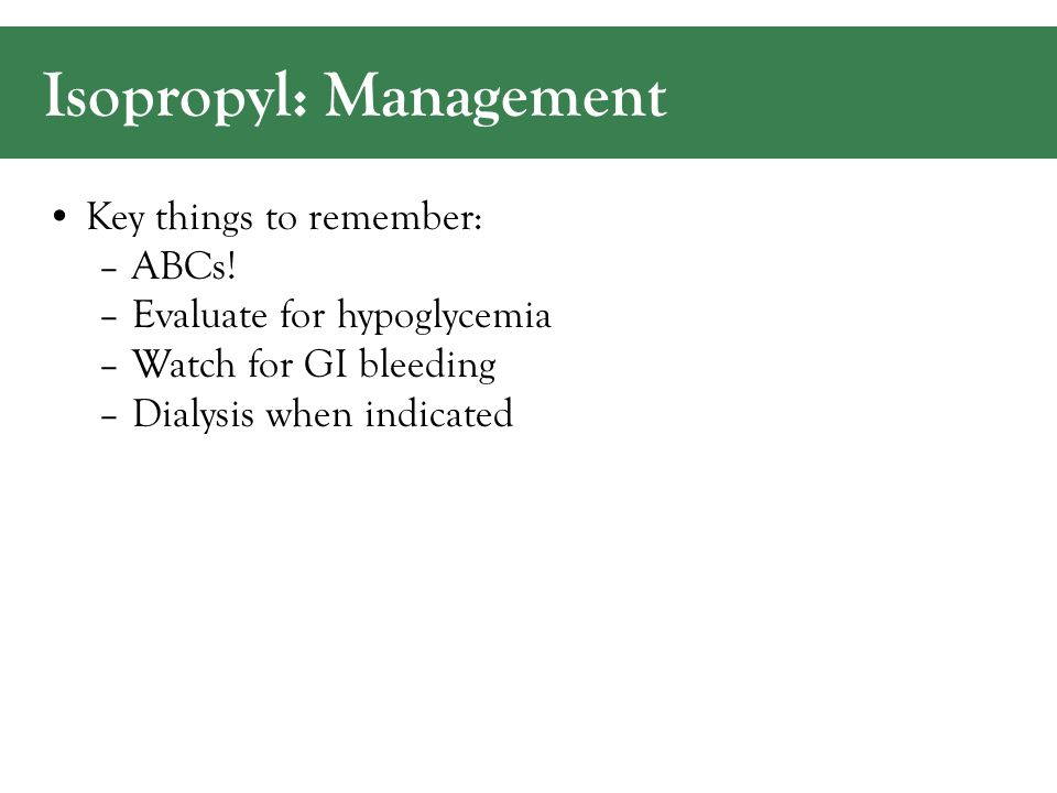 Isopropyl: Management Key things to remember: –ABCs.