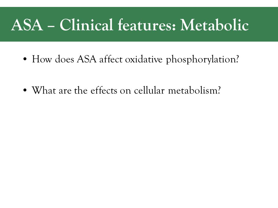 ASA – Clinical features: Metabolic How does ASA affect oxidative phosphorylation.