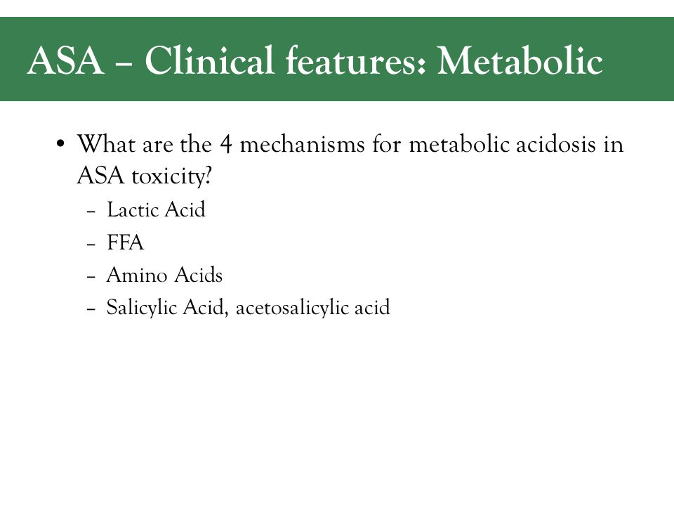 ASA – Clinical features: Metabolic What are the 4 mechanisms for metabolic acidosis in ASA toxicity.