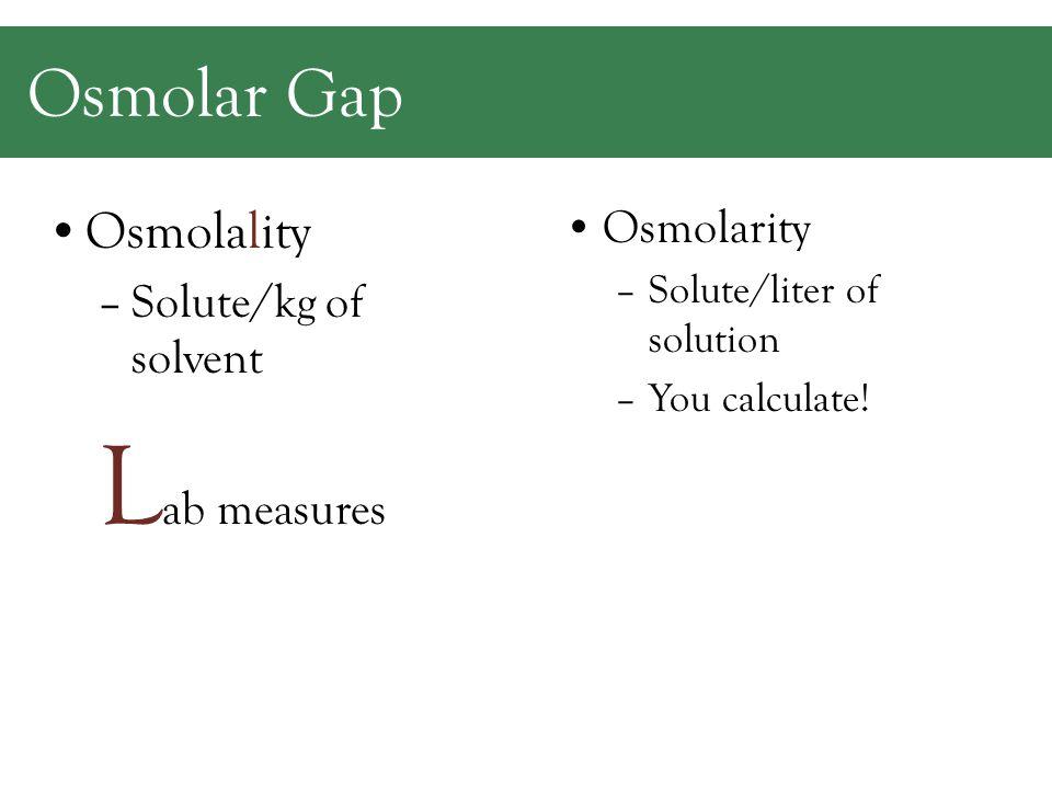 Osmolarity Formulas Other formulas……. Osmolality