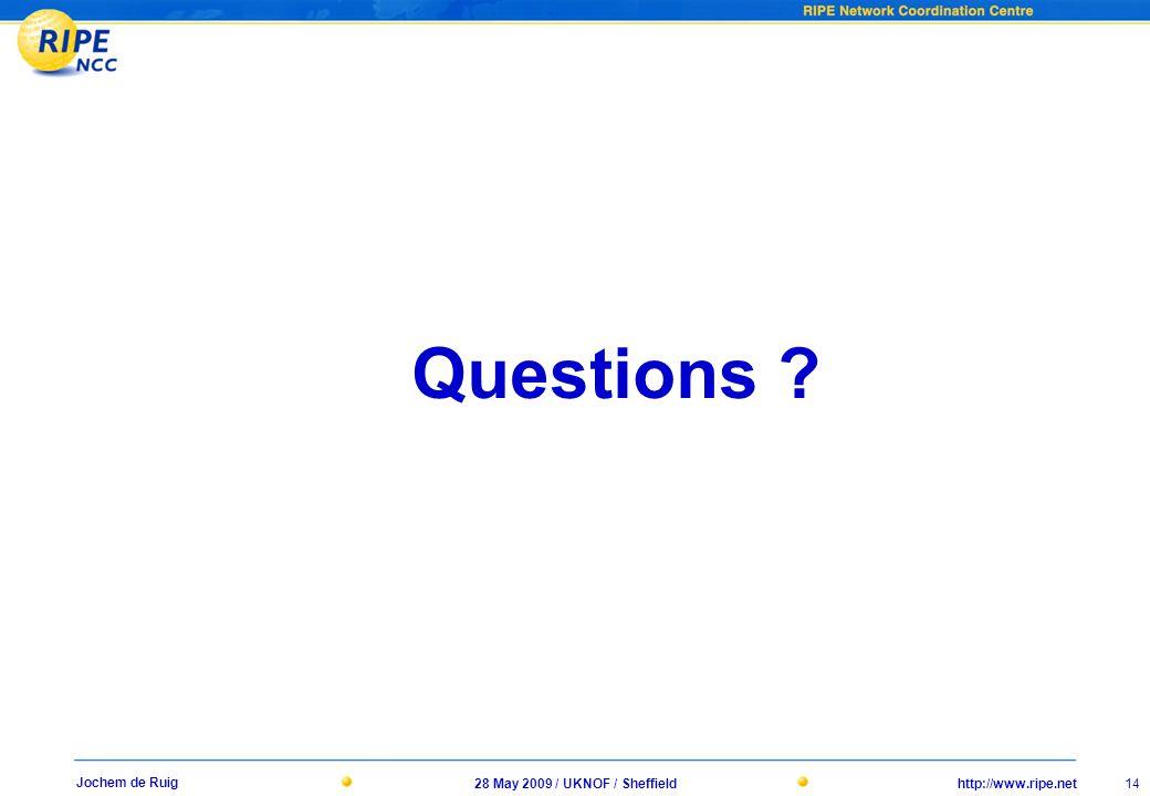 http://www.ripe.net28 May 2009 / UKNOF / Sheffield 14 Jochem de Ruig Questions ?