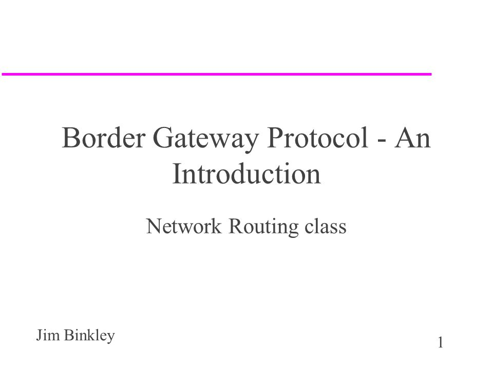 2 Jim Binkley outline u overview/theory –history/topologies/2 kinds of BGP/basic idea as DV protocol/important ideas u protocol u database, IBGP issues, policy tricks, Cisco config minimal intro u problems including flapping/security