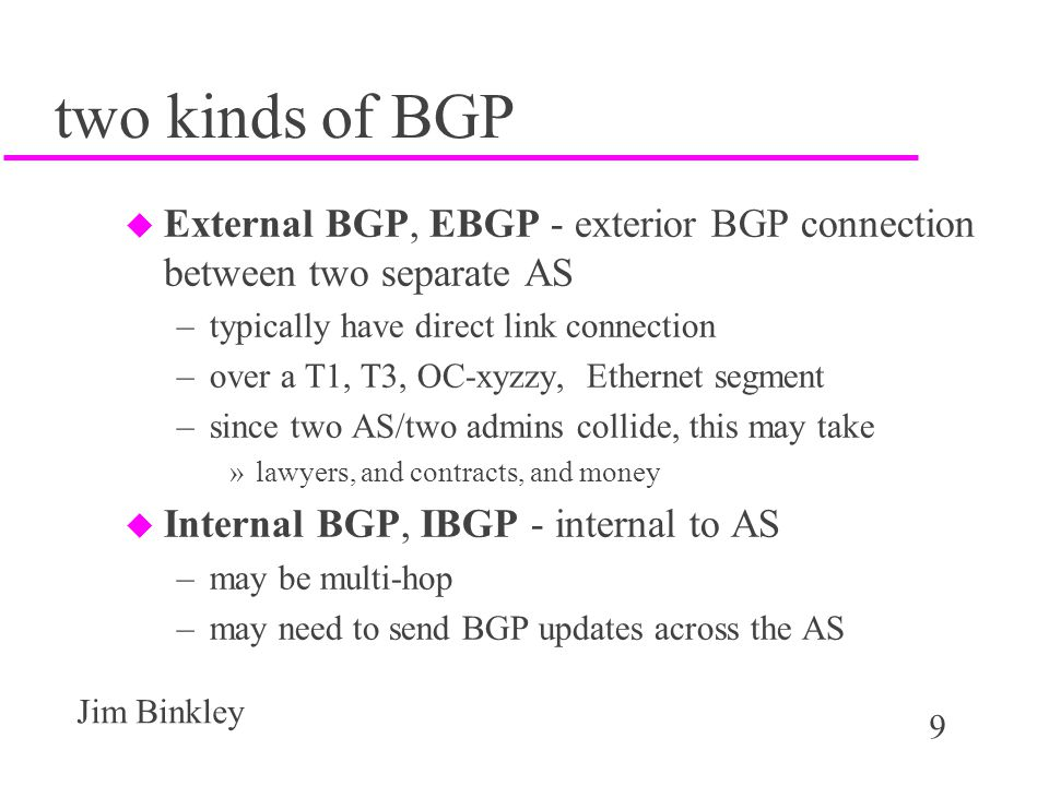 80 Jim Binkley simple example - dexter u router bgp 100 –network 131.252.215.16 mask 255.255.255.240 –redistribute static –neighbor 131.252.215.18 remote-as 200 –default-information originate