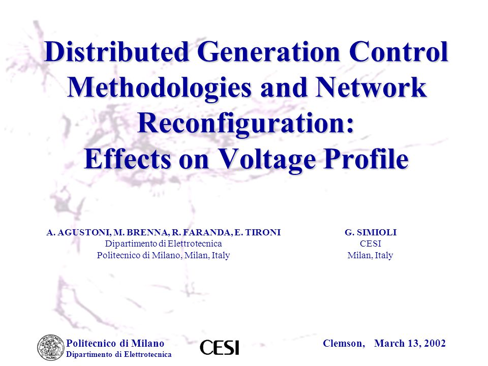 Politecnico di Milano Dipartimento di Elettrotecnica Clemson, March 13, 2002 Distributed Generation Control Methodologies and Network Reconfiguration: