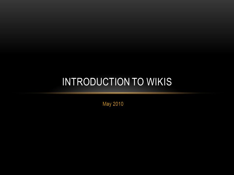 May 2010 INTRODUCTION TO WIKIS