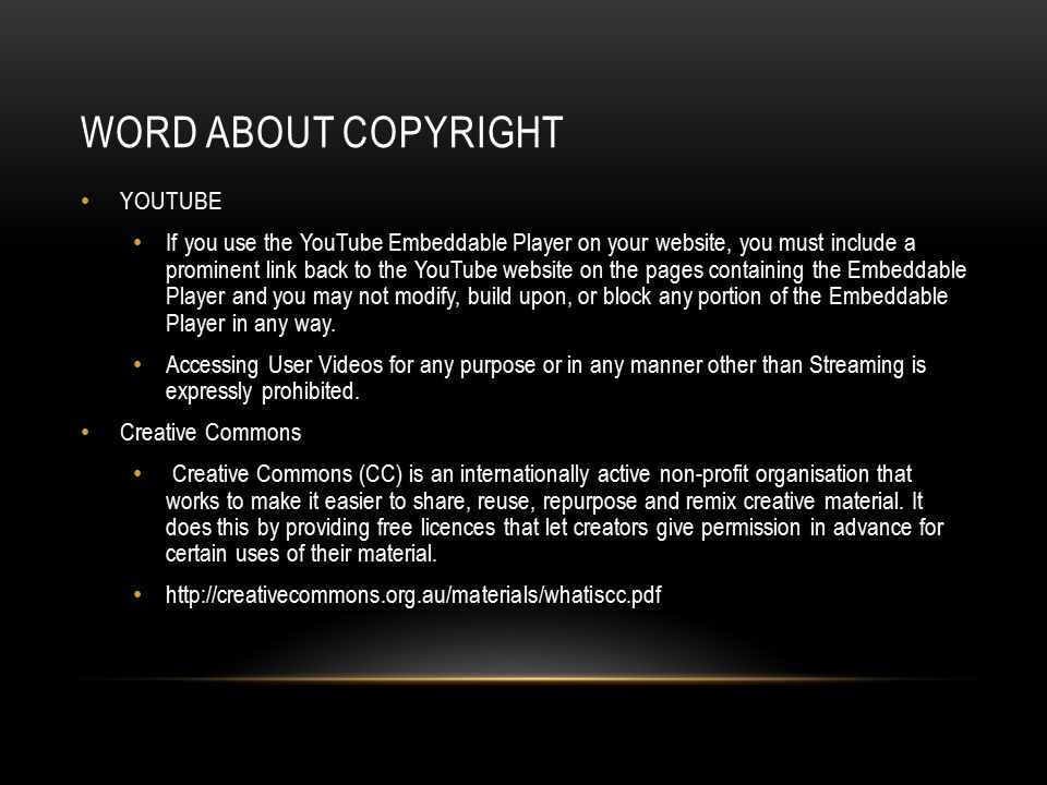 WORD ABOUT COPYRIGHT YOUTUBE If you use the YouTube Embeddable Player on your website, you must include a prominent link back to the YouTube website on the pages containing the Embeddable Player and you may not modify, build upon, or block any portion of the Embeddable Player in any way.