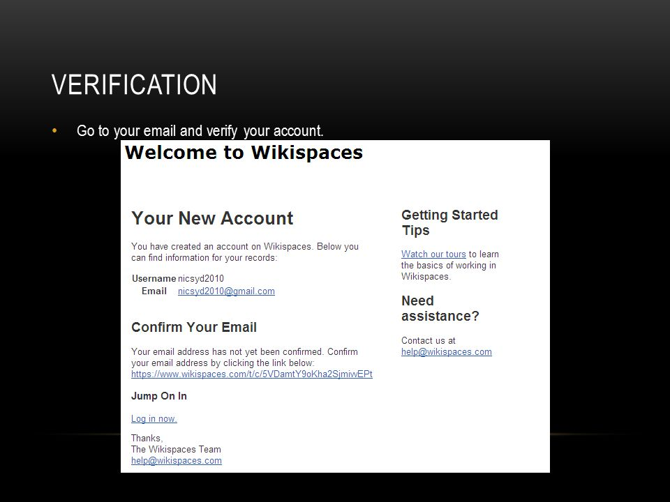 VERIFICATION Go to your email and verify your account.