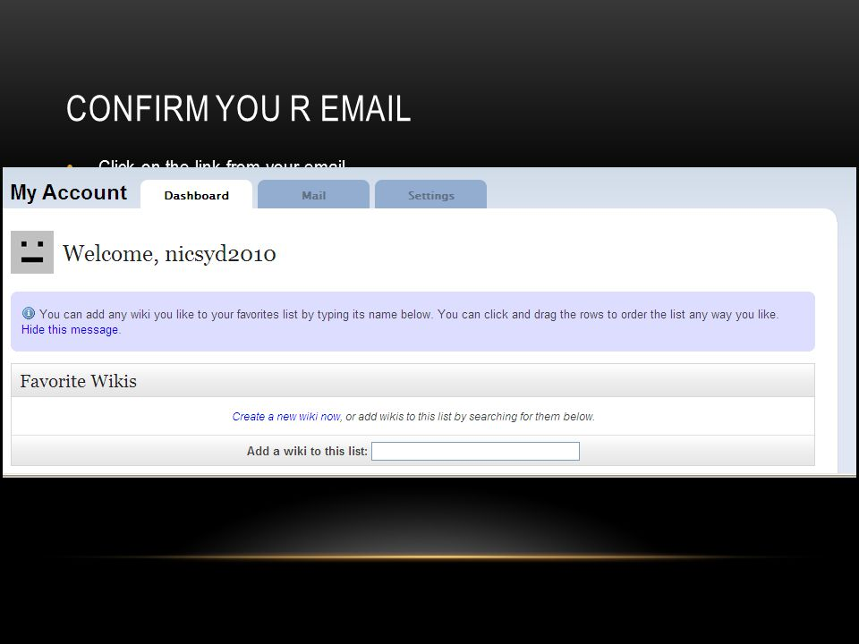 CONFIRM YOU R EMAIL Click on the link from your email.