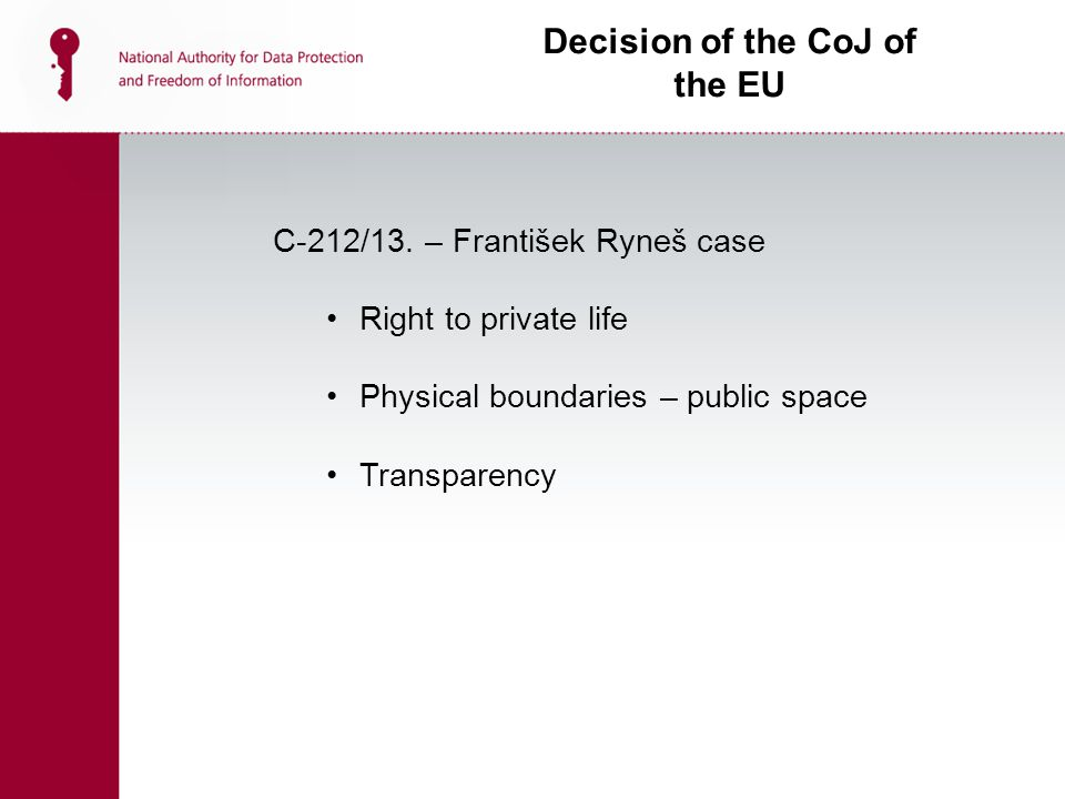 C-212/13. – František Ryneš case Right to private life Physical boundaries – public space Transparency Decision of the CoJ of the EU