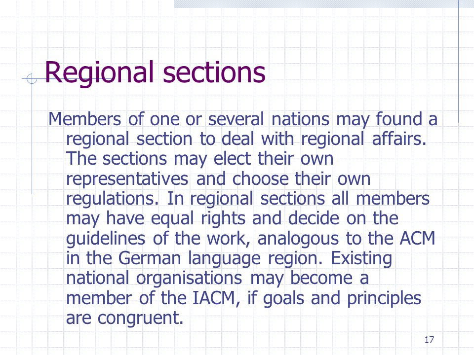 17 Regional sections Members of one or several nations may found a regional section to deal with regional affairs.