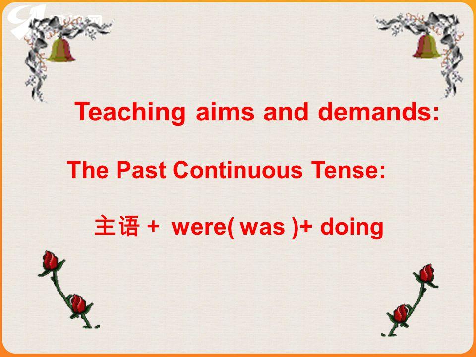 ( 2) 陈述句的否定形式: 主语 + were (was)+ not doing… . 如 : I was not doing my homework then . were (was) not 还可缩写成 weren't 或 wasn't 。 (3) 一般疑问句的肯定、否定及其回答: Were (was)+ 主语 +doing… ? Yes, 主语 ( 人称代词 ) were (was) . No, 主语 ( 人称代词 ) weren't (wasn't) . 如 :Were they doing their homework then.