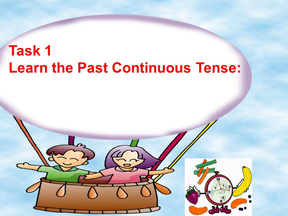 Task 1 Learn the Past Continuous Tense: