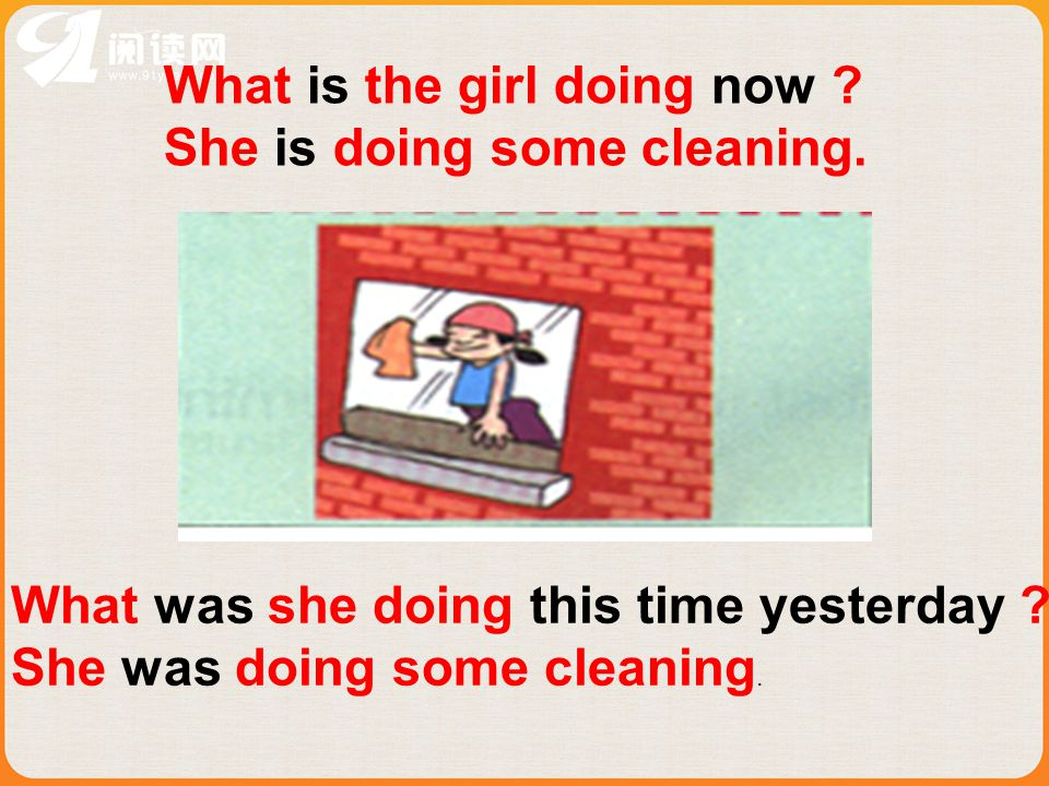 What is the girl doing now .She is doing some cleaning.