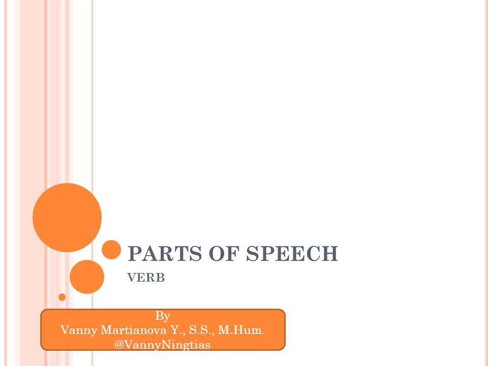 PARTS OF SPEECH VERB By Vanny Martianova Y., S.S., M.Hum. @VannyNingtias