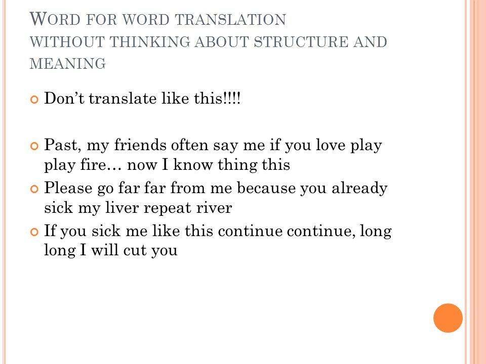 W ORD FOR WORD TRANSLATION WITHOUT THINKING ABOUT STRUCTURE AND MEANING Don't translate like this!!!! Past, my friends often say me if you love play p