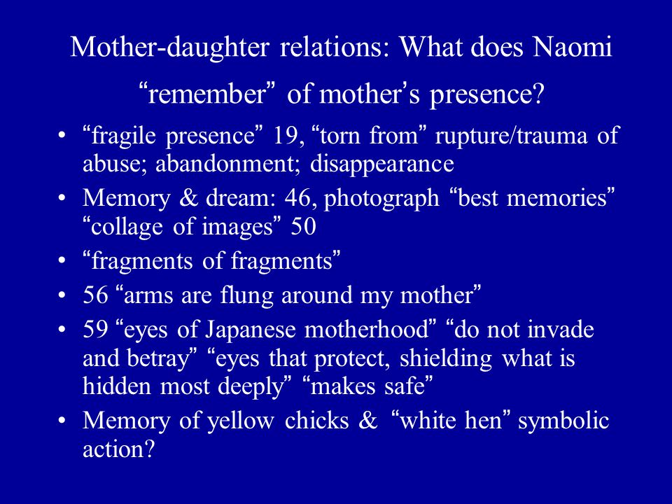 Mother-daughter relations: What does Naomi remember of mother ' s presence.