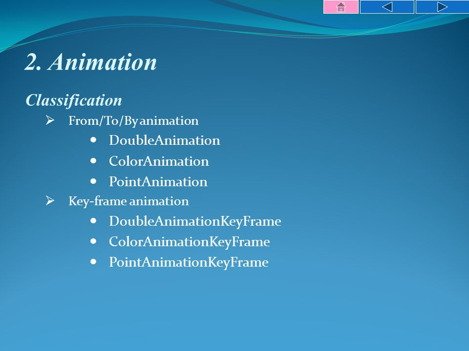 2. Animation Classification  From/To/By animation DoubleAnimation ColorAnimation PointAnimation  Key-frame animation DoubleAnimationKeyFrame ColorAn
