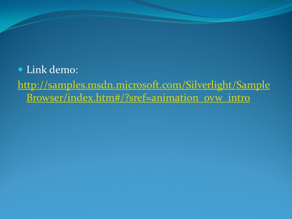 Link demo: http://samples.msdn.microsoft.com/Silverlight/Sample Browser/index.htm#/ sref=animation_ovw_intro