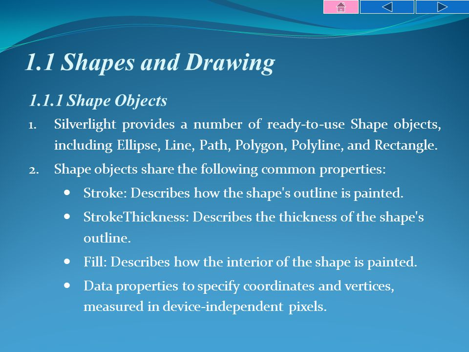 1.1 Shapes and Drawing 1.1.1 Shape Objects 1.Silverlight provides a number of ready-to-use Shape objects, including Ellipse, Line, Path, Polygon, Polyline, and Rectangle.