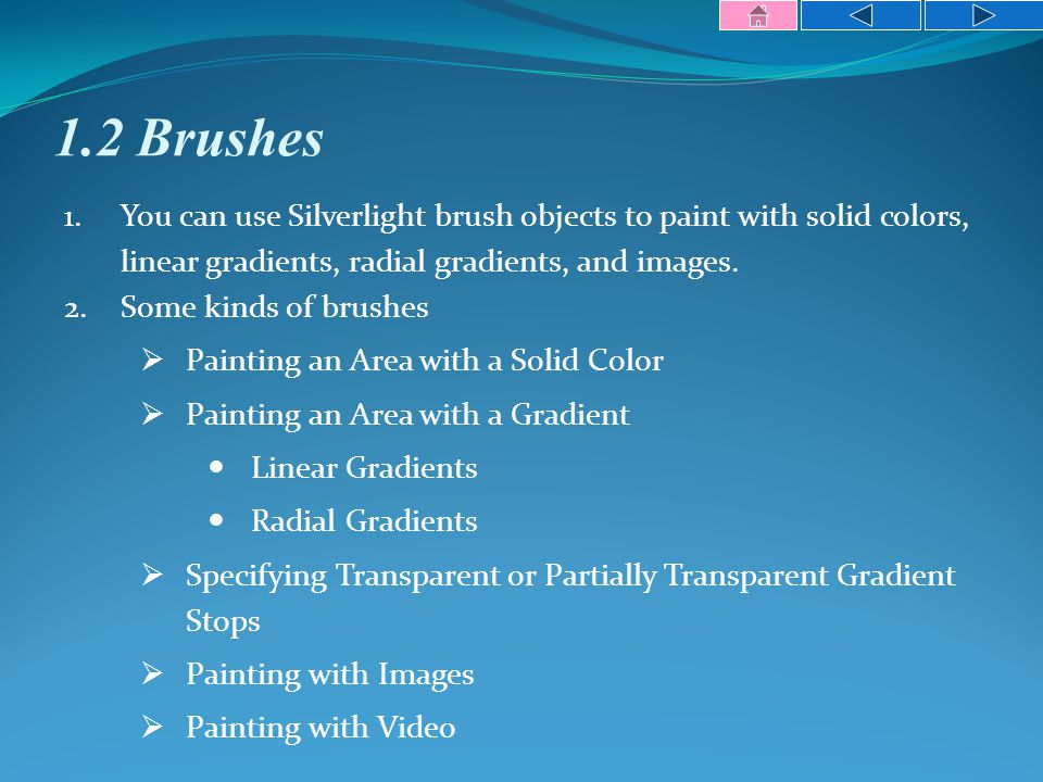 1.2 Brushes 1.You can use Silverlight brush objects to paint with solid colors, linear gradients, radial gradients, and images.