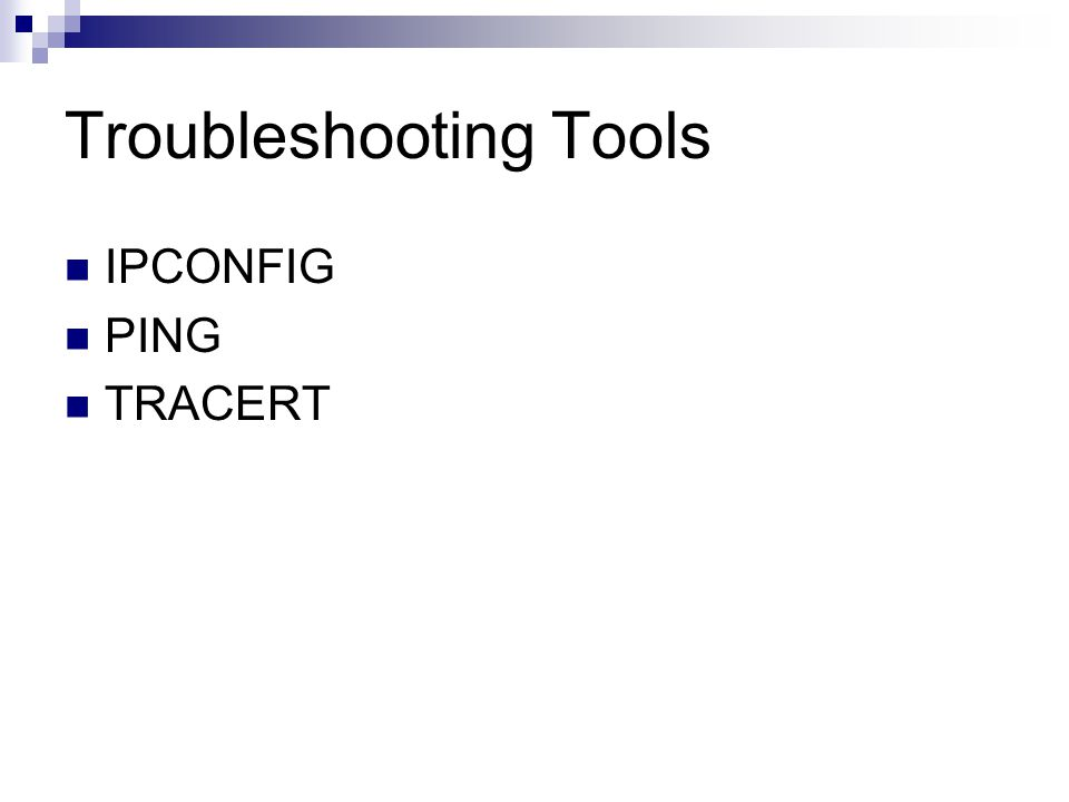 Troubleshooting Tools IPCONFIG PING TRACERT