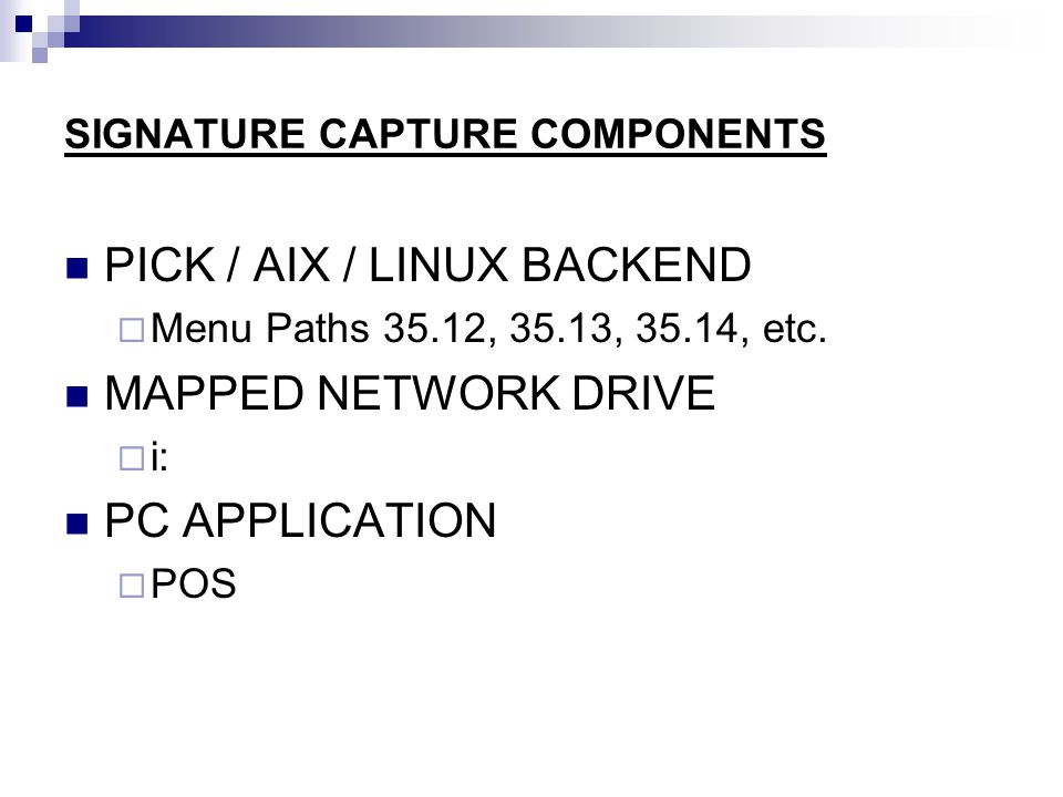 SIGNATURE CAPTURE COMPONENTS PICK / AIX / LINUX BACKEND  Menu Paths 35.12, 35.13, 35.14, etc.