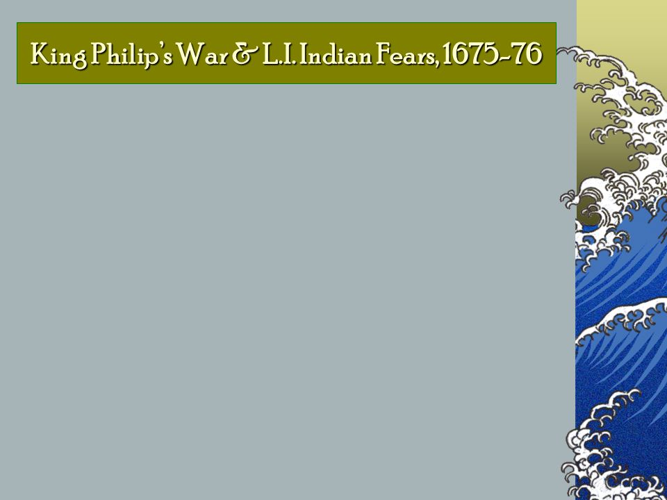 King Philip's War & L.I. Indian Fears, 1675-76