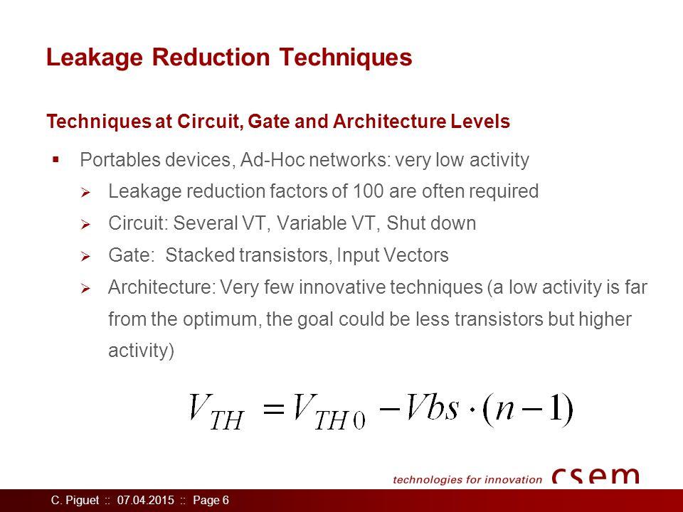 C. Piguet :: 07.04.2015 :: Page 6 Leakage Reduction Techniques  Portables devices, Ad-Hoc networks: very low activity  Leakage reduction factors of