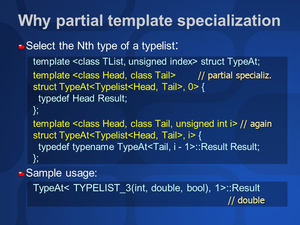 Select the Nth type of a typelist : template struct TypeAt; // partial specializ.