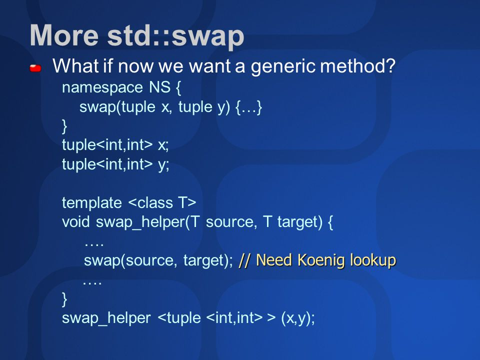 More std::swap What if now we want a generic method.